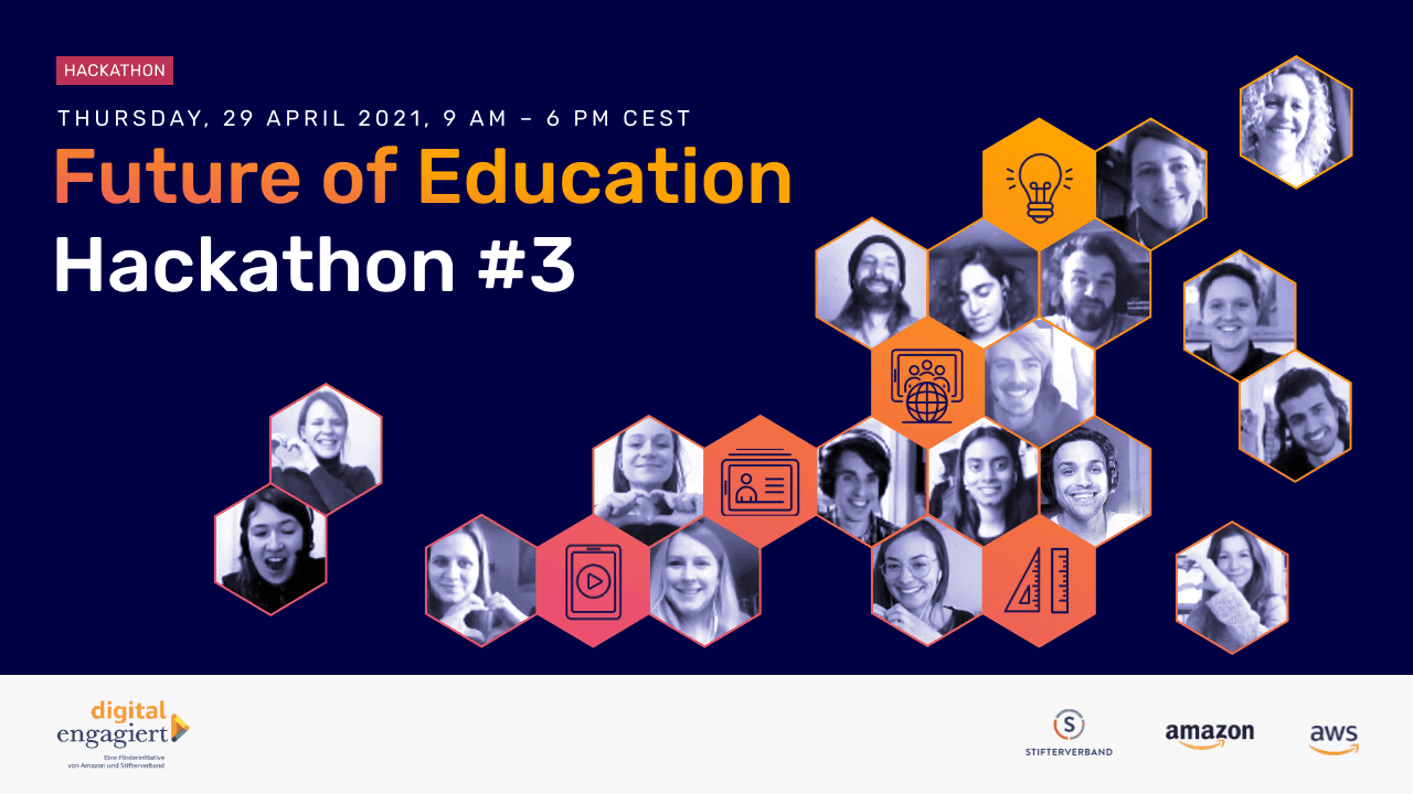Picture shows portrait photos of people in a polygon shape, the hackathon's partners' logos as well as following text: Future of Education Hackathon Number 3.From coding to culture: Support some of the most promising ed-tech startups in Germany. Work on real impact challenges with experts from AWS, Amazon, Stifterverband and N3XTCODER – hands-on and right away. At N3XTCODER, we strongly support the Global Goals and aim for all our projects to contribute to one or more of the 17 Global Goals that have been launched by the United Nations in 2015.